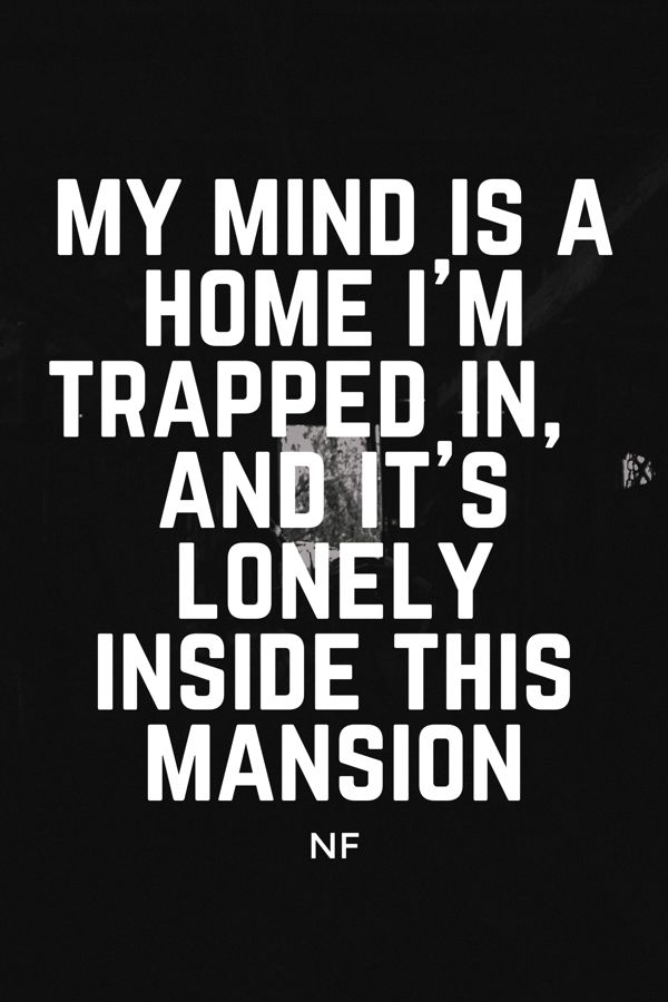 My mind is a home I'm trapped in,and it's lonely inside this mansion