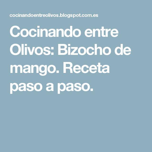 Cocinando entre Olivos: Bizocho de mango. Receta paso a paso.