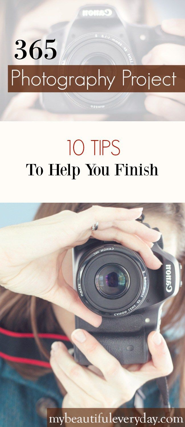 10 tips to help you finish a 365 Photography Project. www.mybeautifuleveryday.com