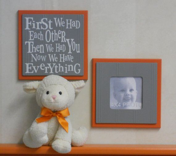 Gray and Orange Baby Nursery Wall Decor - Set of 2 - Photo Frame and Sign - First we had each other, Then we had you, Now we have Everything. $29.90, via Etsy.