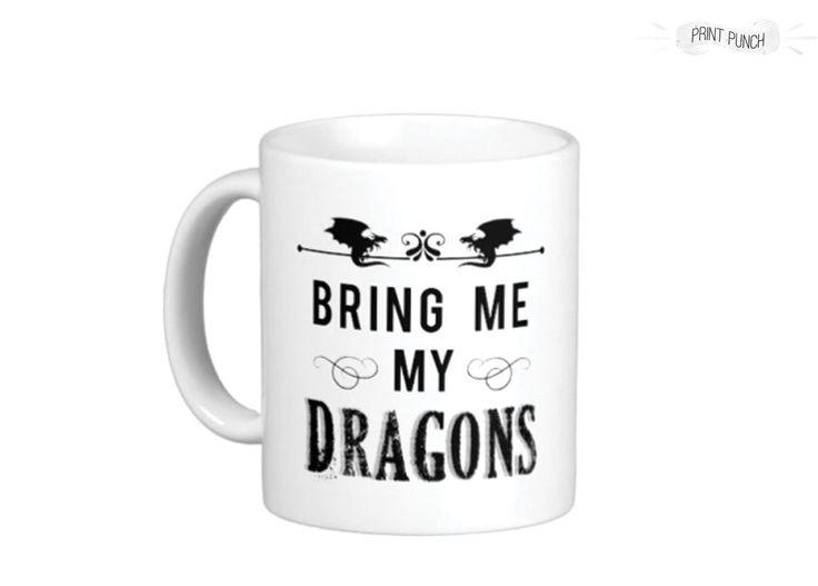 Bring Me My Dragons Game of Thrones Mug - GOT Khaleesi? by PrintPunch on Etsy https://www.etsy.com/listing/190148431/bring-me-my-dragons-game-of-thrones-mug