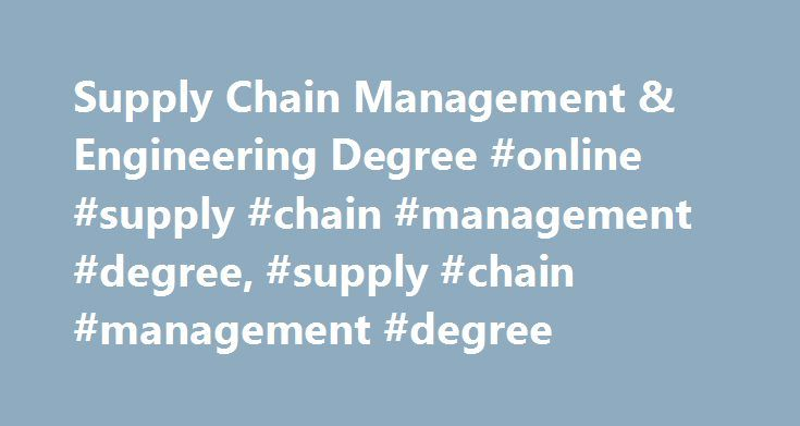 Supply Chain Management & Engineering Degree #online #supply #chain #management #degree, #supply #chain #management #degree http://arizona.remmont.com/supply-chain-management-engineering-degree-online-supply-chain-management-degree-supply-chain-management-degree/  # We believe that by addressing today's supply chain problems with ingenuity, passion, and collaborative dynamism, we can deliver solutions that help organizations and societies to thrive. The MIT Center for Transportation and…