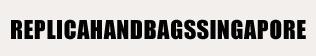 replica bags singapore,chanel replica bags,replica handbags singapore,designer replica handbags,prada replica handbags,hermes replica handbags.