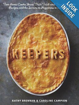 Keepers: Two Home Cooks Share Their Tried-and-True Weeknight Recipes and the Secrets to Happiness in the Kitchen: Kathy Brennan, Caroline Campion: 9781609613549: Amazon.com: Books