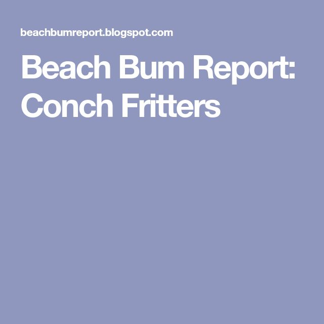 Beach Bum Report: Conch Fritters