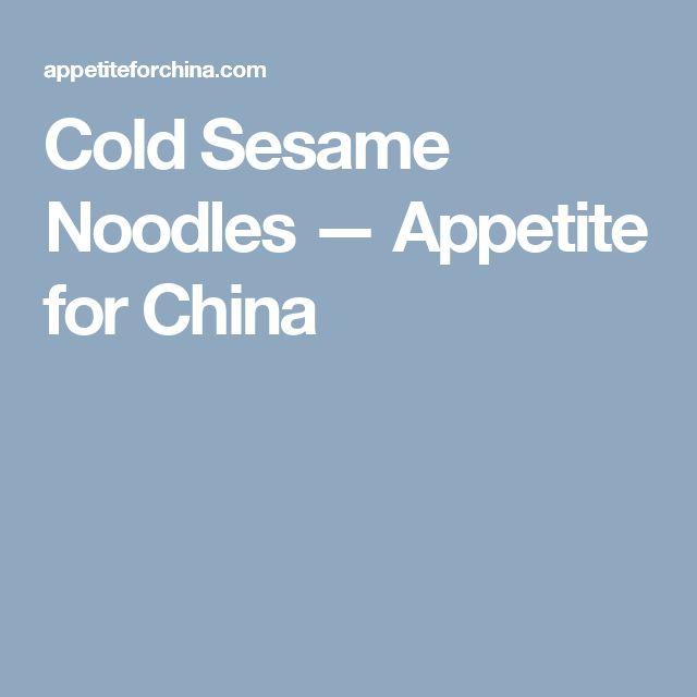 Cold Sesame Noodles — Appetite for China