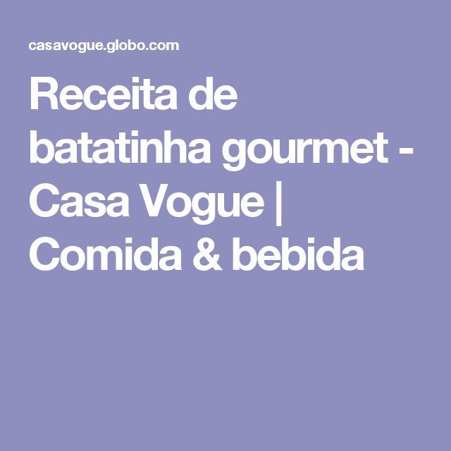 Receita de batatinha gourmet - Casa Vogue | Comida & bebida