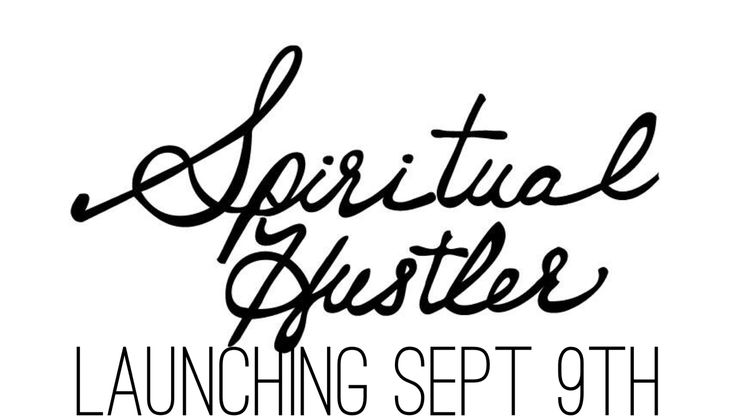 Are you ready to get your Spiritual Hustle on? Launching Sept 9 Updates on the horizon