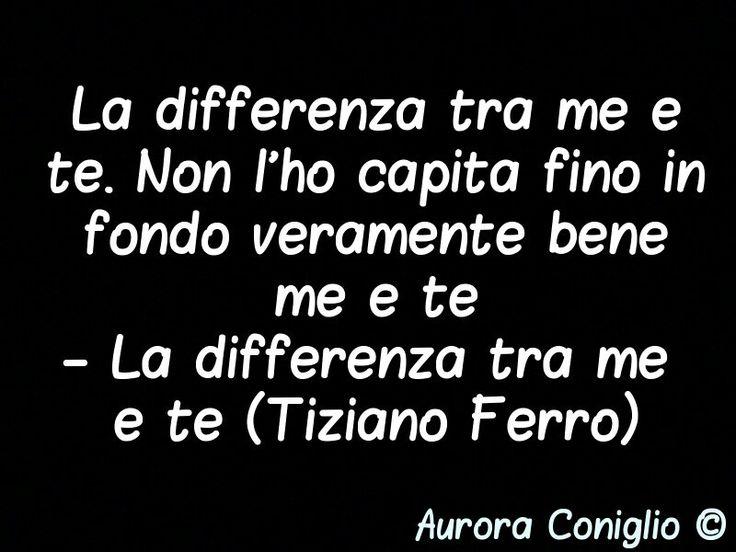 La differenza tra me e te (Tiziano Ferro)