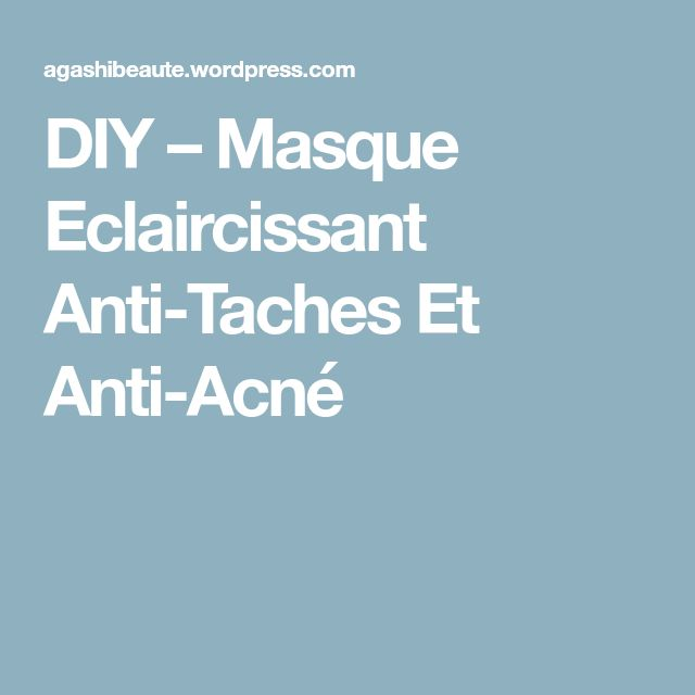 DIY – Masque Eclaircissant Anti-Taches Et Anti-Acné