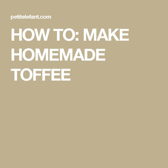 HOW TO: MAKE HOMEMADE TOFFEE