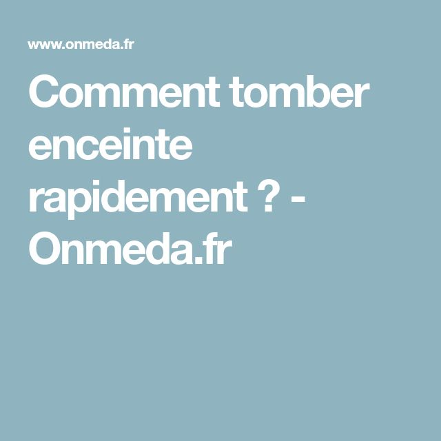 Comment tomber enceinte rapidement ? - Onmeda.fr