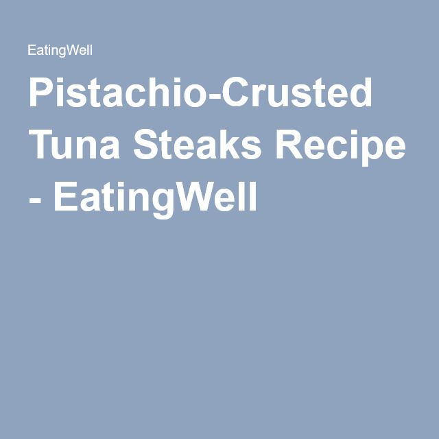 Pistachio-Crusted Tuna Steaks Recipe - EatingWell