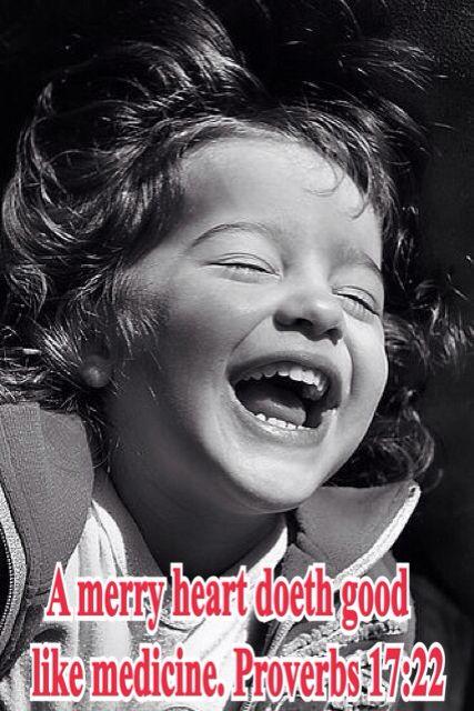 A merry heart doeth good like medicine. Proverbs 17:22