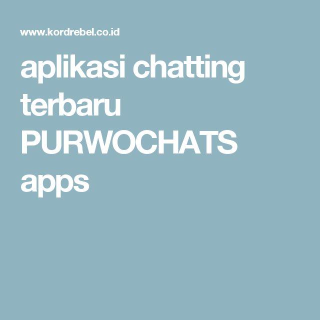 aplikasi chatting terbaru PURWOCHATS apps