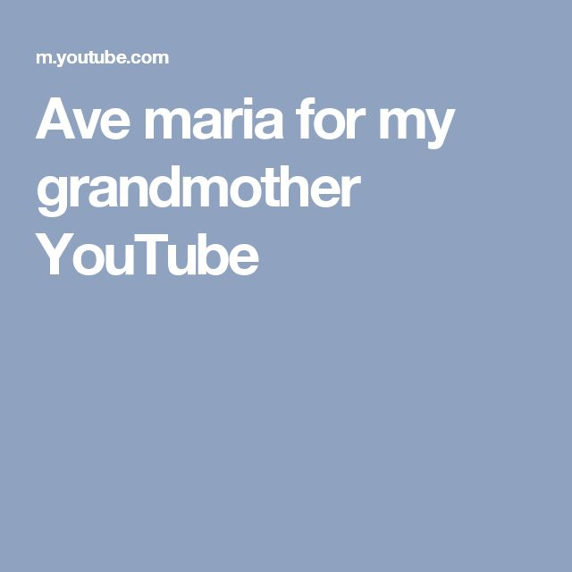 Ave maria for my grandmother YouTube