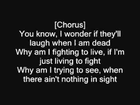 Tupac - Runnin' Why am I fighting to live if I'm just living to fight.  Why am I trying to give when no one gives me a try. Why am I dying to live if I'm just living to die.