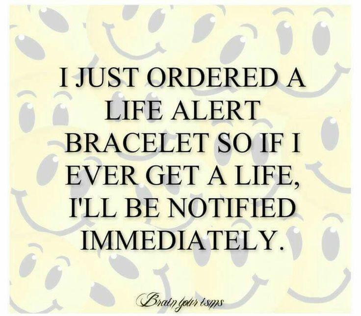 Life alert Life alert, Funny quotes, Get a life