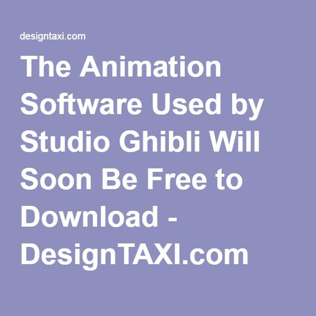The Animation Software Used by Studio Ghibli Will Soon Be Free to Download - DesignTAXI.com