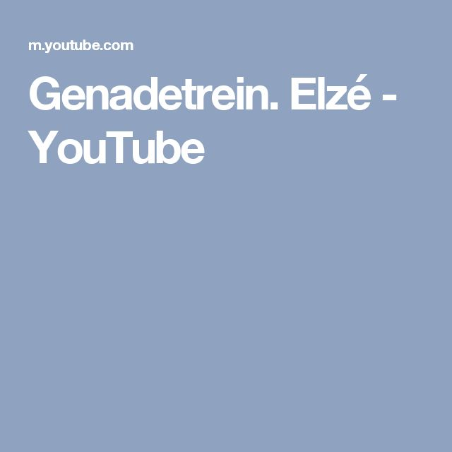 Genadetrein. Elzé - YouTube
