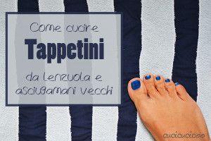 Come cucire un tappetino da bagno ricicloso da lenzuola ed asciugamani recuperati! Veloci, semplici ed eco-sostenibili! | www.cucicucicoo.com