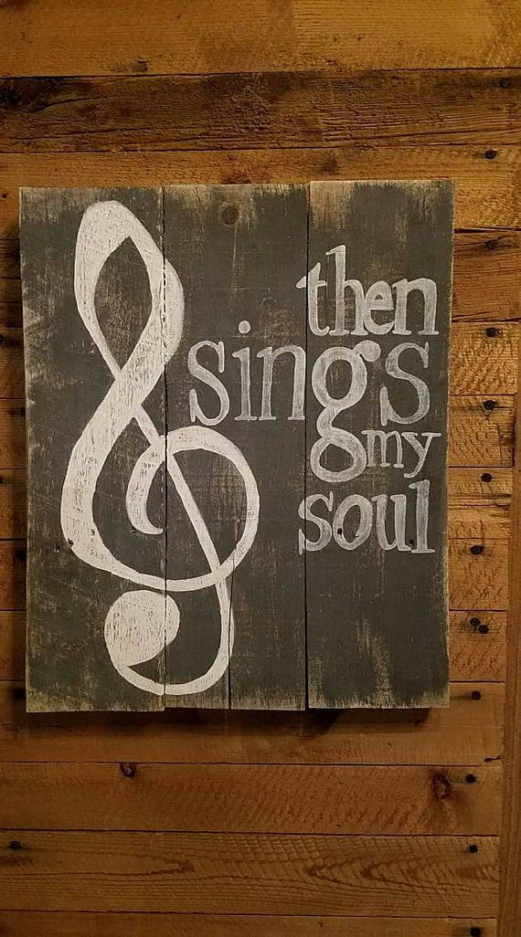 Hand Crafted Rustic Pallet Sign Then Sings My Soul With Trebel Clef Approximate Dimensions 16 X 20 Variations Primary Color Is The Background