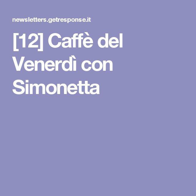 [12] Caffè del Venerdì con Simonetta
