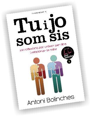 Tu i jo som sis 100 reflexions per créixer per dins i relacionar-te millor, d'Antoni Bolinches, publicat per Cossetània