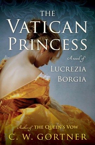 If you love Philippa Gregory's books, check out The Vatican Princess by C. W…