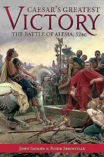 Caesar's Greatest Victory: The Battle of Alesia 52 BC