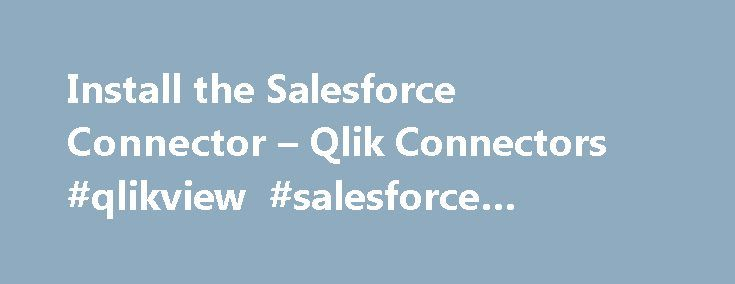 Install the Salesforce Connector – Qlik Connectors #qlikview #salesforce #connector http://new-zealand.remmont.com/install-the-salesforce-connector-qlik-connectors-qlikview-salesforce-connector/  # Install the Salesforce Connector The Qlik Salesforce Connector is installed in a location where it is recognized by QlikView and included in the list of connectors in the Edit Script dialog . System requirements Version 14.1 of the Qlik Salesforce Connector runs only on systems with 64-bit…