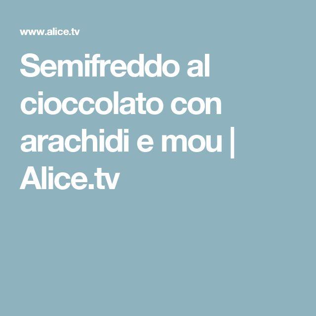 Semifreddo al cioccolato con arachidi e mou | Alice.tv