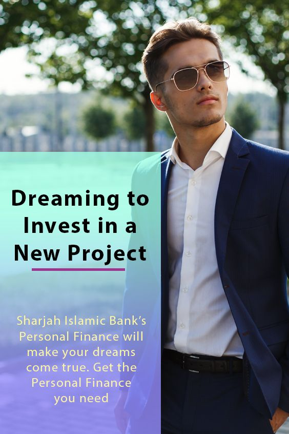 Thinking To Invest In A Project And Worry About The Financing Source Don T Worry Sharjah Islamic Bank Personal Loan Can Islamic Bank Personal Loans Person