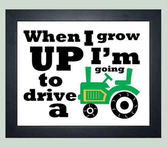 When I grow up I'm going to drive a tractor. Decor for kids bedroom. Tractor Print.