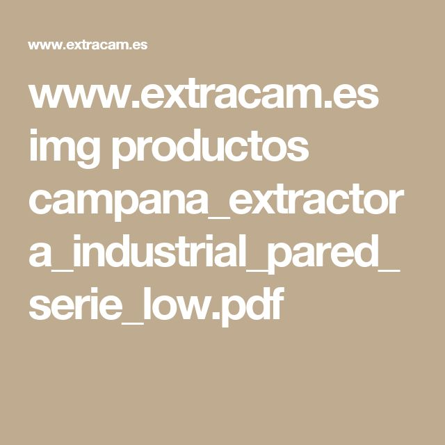 www.extracam.es img productos campana_extractora_industrial_pared_serie_low.pdf