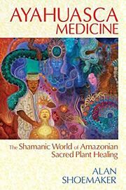 Ayahuasca Medicine: The Shamanic World of Amazonian Sacred Plant Healing by Alan Shoemaker — For more than 20 years American-born Alan Shoemaker has apprenticed and worked with shamans in Ecuador and Peru, learning the traditional methods of ayahuasca preparation, the ceremonial rituals for its use, and how to commune with the healing spirit of this sacred plant as well as the spirit of the San Pedro cactus and other sacred plant allies.