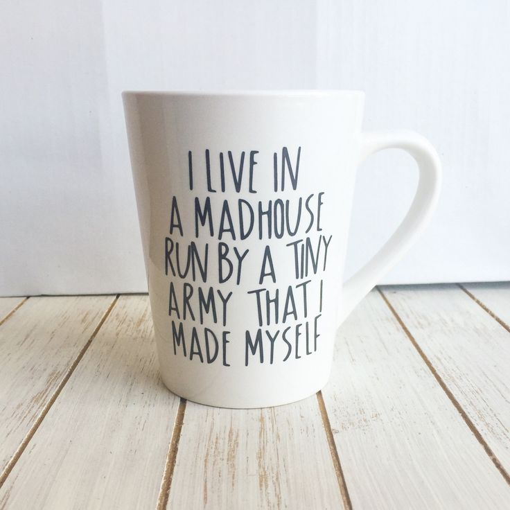 I Live In A Madhouse Run By A Tiny Army I Made Myself Coffee Cup - New Mom Gift - Funny Coffee Mug - Busy Mom Gift -Sarcastic Christmas Gift by ButFirstCoffeeCrafts on Etsy https://www.etsy.com/listing/465917843/i-live-in-a-madhouse-run-by-a-tiny-army