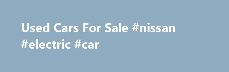 Used Cars For Sale #nissan #electric #car http://cars.remmont.com/used-cars-for-sale-nissan-electric-car/  #shop used cars # 1.5 dCi 106 Expression 5dr ( 2010 ) Second Hand Cars from CarShop CarShop offers one of the largest selections of used cars in the UK. With up to 4000 cars and 500 vans in stock, it?s not surprising that since we were established we?ve grown to be one of the…The post Used Cars For Sale #nissan #electric #car appeared first on Cars.