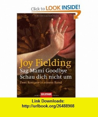 Sag Mami Goodbye / Schau dich nicht um [Import] [Paperback] by Fielding, Joy (9783442133604) Joy Fielding , ISBN-10: 3442133602  , ISBN-13: 978-3442133604 ,  , tutorials , pdf , ebook , torrent , downloads , rapidshare , filesonic , hotfile , megaupload , fileserve
