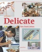 Delicate : new food culture /  [edited by Robert Klanten ... et al. ; text by Rebecca Silus]Worth Reading, Delicate New Food, Robert Klanten, Delicatenew Food, Foodcultur, Book Worth, Adeline Mollard, Rebecca Silus, Food Culture