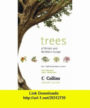 Trees of Britain  Northern Europe Over 1,500 Illustrations in Colour (Collins Pocket Guide) (9780002198578) Alan Mitchell, John Wilkinson , ISBN-10: 0002198576  , ISBN-13: 978-0002198578 ,  , tutorials , pdf , ebook , torrent , downloads , rapidshare , filesonic , hotfile , megaupload , fileserve
