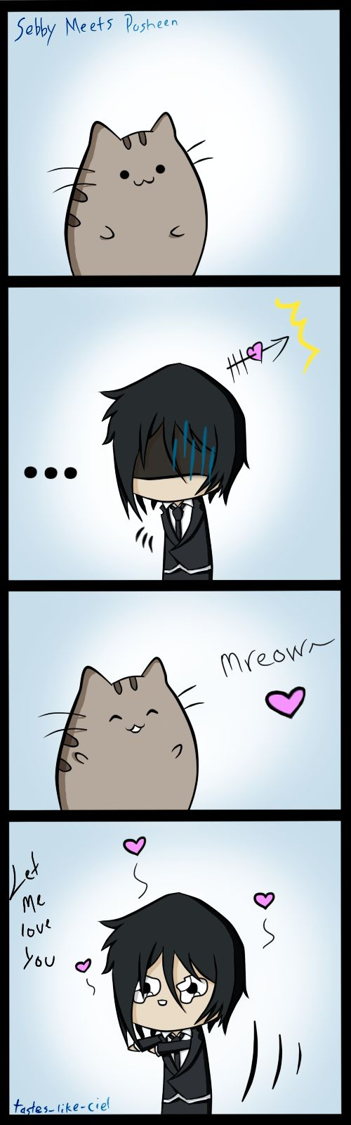 that would be his exact reaction xD except he would already be killing the cat with hugs xD