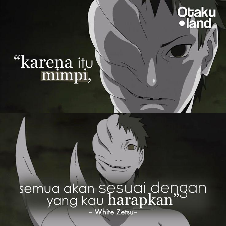 "Quotes White zetsu : ""Karena itu mimpi, semua akan sesuai dengan yang kau harapkan"" Anime : Naruto"