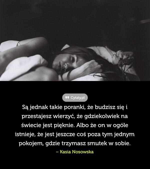 Są jednak takie poranki, że budzisz się i przestajesz wierzyć, ... - Cytaty.pl