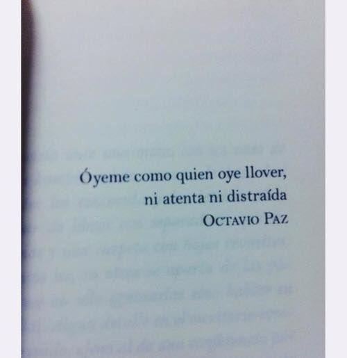 Óyeme como quien oye llover... Octavio Paz