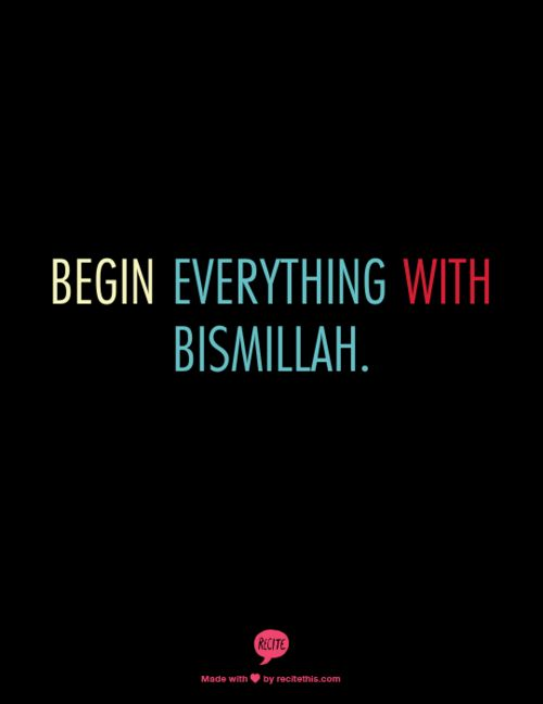 Begin everything with Bismillah