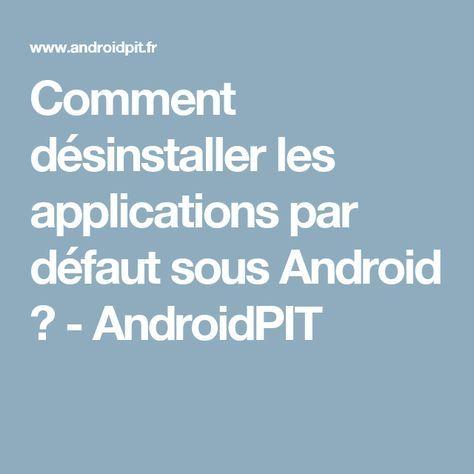 Comment désinstaller les applications par défaut sous Android ? - AndroidPIT