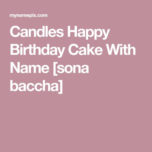 Candles Happy Birthday Cake With Name [sona baccha]