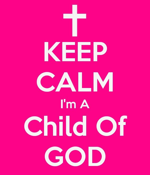 Keep calm, I am a Child of God  ~~I am a Child of God Christian Quotes.