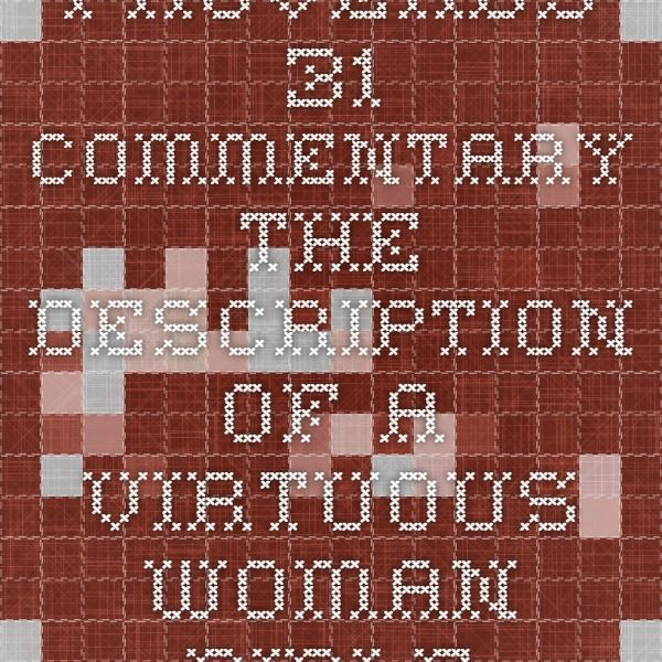 Proverbs 31 Commentary - The description of a virtuous woman. - BibleGateway.com